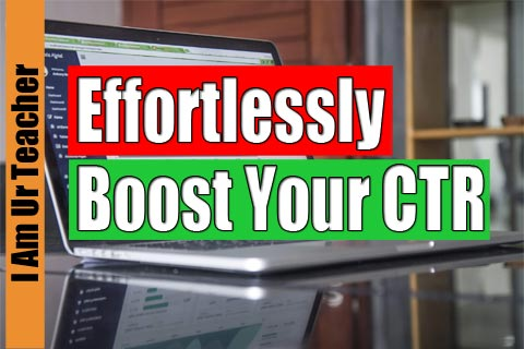 Effortlessly boost your ctr