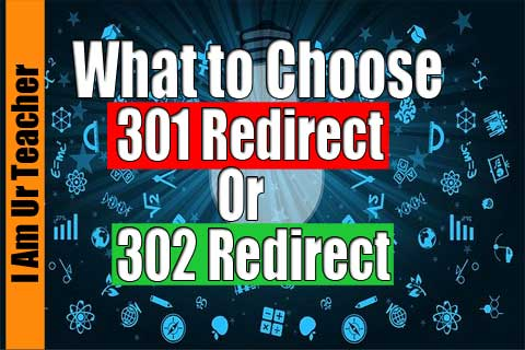 what to choose from 301 redirect or 302 redirect