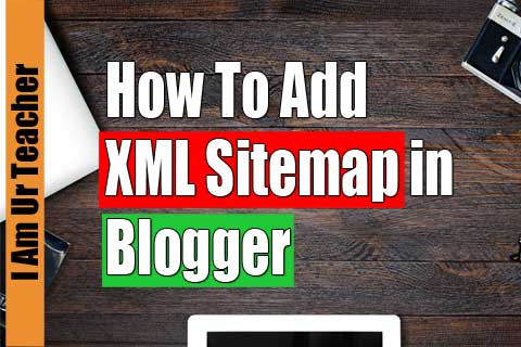 how to add xml sitemap in blogger