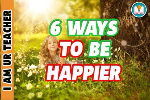 Live Life Longer: 6 Ways to be Happier