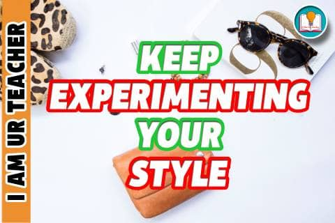 keep experimenting your style