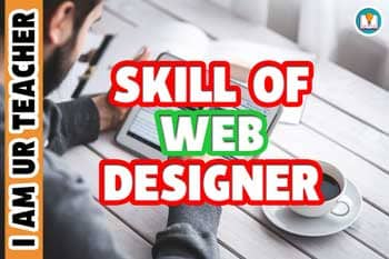 Explore The Skills Of A Web Designer To Turn You Into A Terrific Website Holder