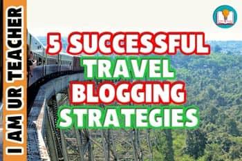 5 successful travel blogging strategies