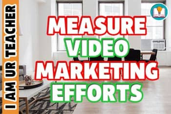 The Ultimate Guide To Measuring Your Video Marketing Efforts